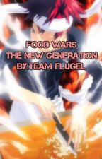 The New Generation (Food Wars fanfic) by TeamFlugel