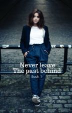 Never leave the past behind (Book 1) by Claraandthedoctor