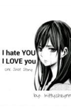 I hate YOU. I LOVE YOU by kittysheynne