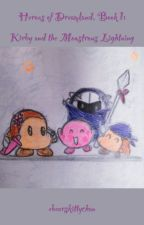 Heroes of Dreamland, Book 1: Kirby and the Monstrous Lightning (OLD) by ebearskittychan