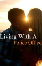 Living With A Police Officer *Completed* by Tears_To_Roses