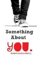 Something about You. -Harry Styles Fan Fic- by KatieGraceLoveHarry