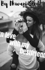 In love with my best friend. by dhwani_sonde