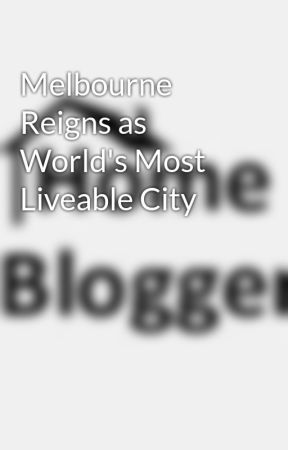 Melbourne Reigns as World's Most Liveable City by homeblogger