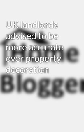 UK landlords advised to be more accurate over property decoration by homeblogger