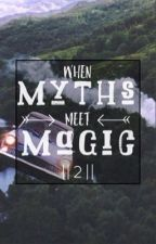 When Myths Meet Magic || 2  by Yournormalpjofangirl