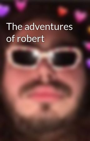 The adventures of robert by fucklynngunn