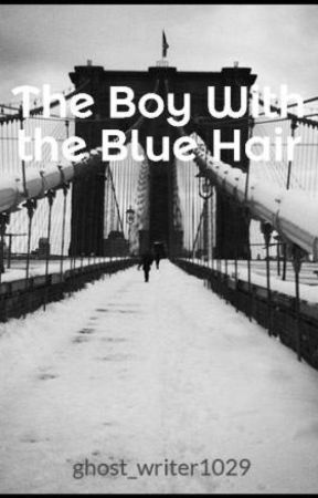 The Boy With the Blue Hair by ghost_writer1029