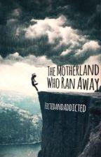 The Motherland who Ran Away by fictedandaddicted