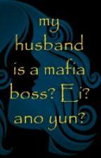 my husband is a mafia boss? Ei? ano yun? by RioCliff