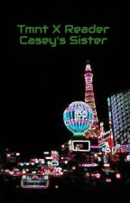 Tmnt X Reader Casey's Sister by MissNotSoAverage