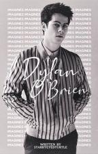 ✓   Dylan O'Brien Imagines by starryeyedturtle