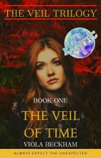 The Veil Of Time「 The Veil Trilogy Part Ⅰ 」✔ by Viola130831