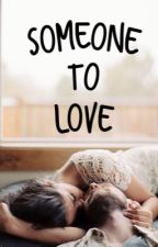 Someone to Love by lovelessmelodramatic