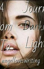 A JOURNEY FROM DARKNESS TO LIGHT-MANAN (COMPLETED) by angelloveswriting
