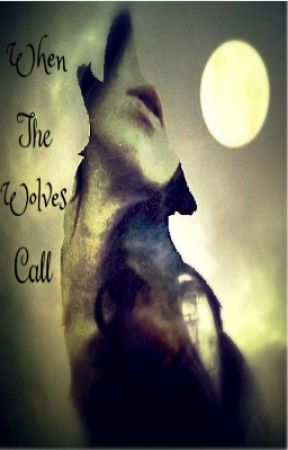 When The Wolves Call | #NaNoWriMo 2016 by Gotta_Luv_Nikkie