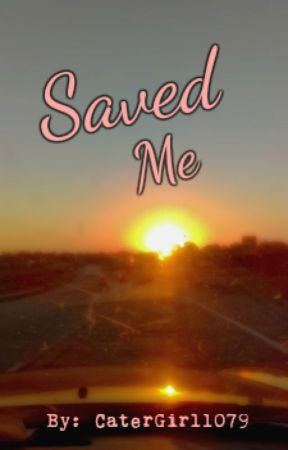 Saved Me by CaterGirl1079
