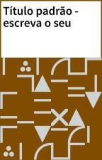 Título padrão - escreva o seu by BeatrizSantos740700