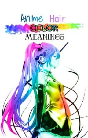 Anime Hair Color Meanings by PuffinRainbow