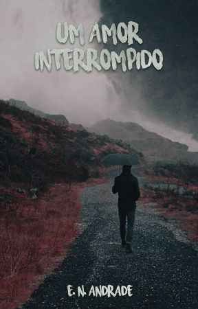 Um Amor Interrompido [DEGUSTAÇÃO] by enandrade