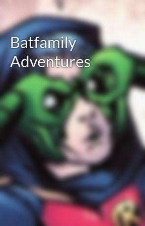 Batfamily Adventures by cait-writes-stuff