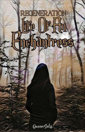 Regeneration: Life of an Enchantress by queensalz