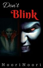Don't Blink   ✔ (#31creepywords) by NooriNoori