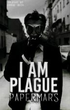 I Am Plague by PaperMars
