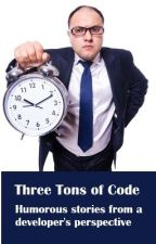 Three Tons of Code - Humorous stories from a developer's perspective by SootPhilip