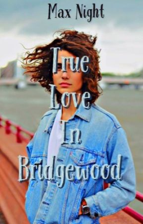 True Love In Bridgewood by MaxNight