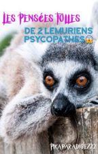 Les pensées folles de 2 lémuriens psycopathes by twocrazypotterhead