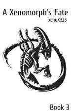A Xenomorph's Fate [3] ✓ by xenoX323