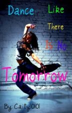 Dance Like There Is No Tomorrow by Caity10101