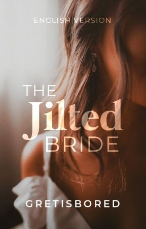 THE JILTED BRIDE (ENGLISH VERSION) by Gretisbored