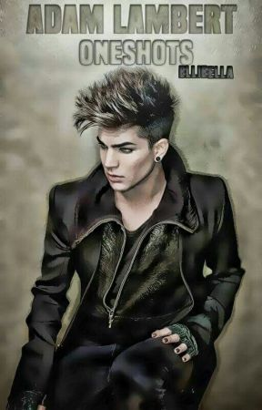 Adam Lambert Oneshots by EllieElla