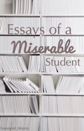 Essay's of a Miserable Student by hopesand_dreams