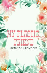 (EDITING) My Plastic Friend~ (SUPER DUPERSLOW UPDATE) cover