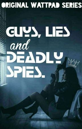 Guys, Lies and Deadly Spies. by blue698
