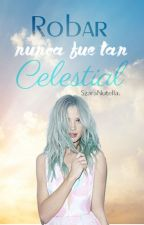 Robar nunca fue tan Celestial  by SzaraNutella