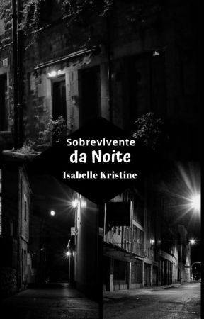 Sobrevivente da Noite by IsabelleKristine
