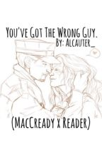 You've Got The Wrong Guy. [FALLOUT 4 x Reader]( MACCREADY x READER ) by Alcauter_