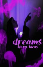 Dreams ♂ Story Ideas by poetroye