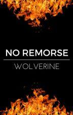 No Remorse (X-Men Wolverine FanFiction) by shvnxla