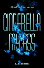 Cinderella my Ass【COMPLETED】 by Freaking-Weirdo