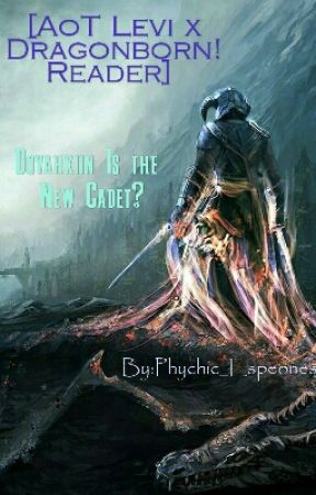 [AoT Levi x Dragonborn! Reader] Dovahkiin Is The New Cadet?! [COMPLETED/EDITED] by Espeones