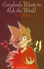 Everybody wants to rule the world: Tord x Reader (Discontinued) by dead_account_regret