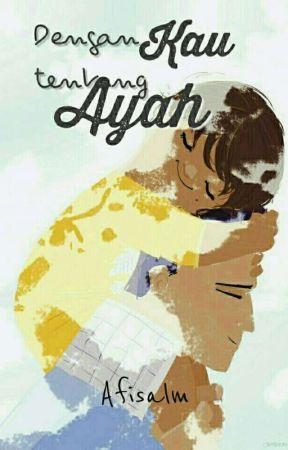 Dengan Kau, tentang Ayah. #AfterEighteen  by Afisaalm