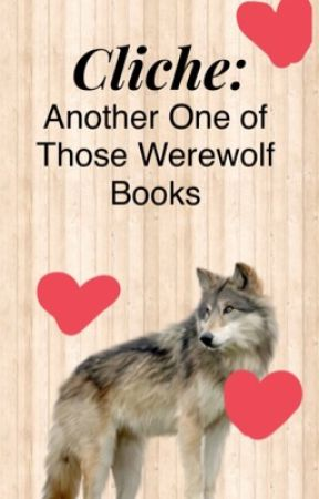 Cliche: another one of those werewolf books by Ilikebigboooks