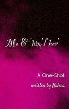 Me and 'Her'/'Him' by Naleca