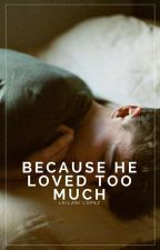 Because He Loved Too Much | #Wattys2017 by ceraunophic